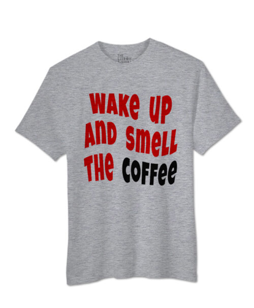 wake up and smell the coffee t-shirt